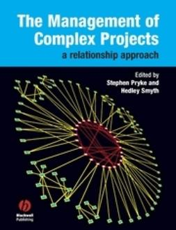 Pryke, Stephen - The Management of Complex Projects: A Relationship Approach, e-kirja