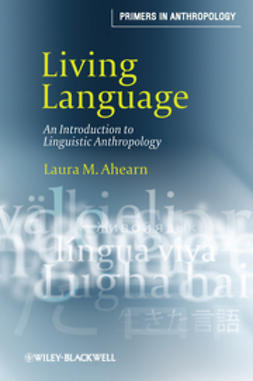 Ahearn, Laura M. - Living Language: An Introduction to Linguistic Anthropology, e-kirja