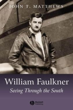 Matthews, John T. - William Faulkner: Seeing Through the South, e-bok