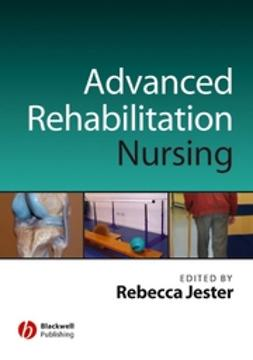 Jester, Rebecca - Advancing Practice in Rehabilitation Nursing, e-bok