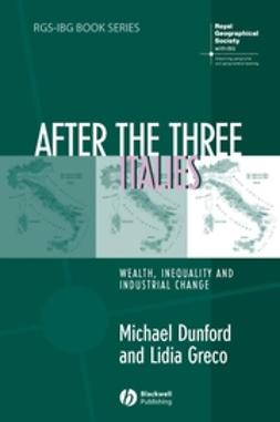 Dunford, Michael - After the Three Italies: Wealth, Inequality and Industrial Change, ebook