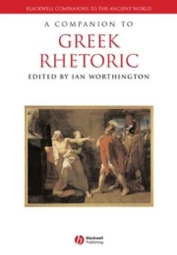 Worthington, Ian - A Companion to Greek Rhetoric, ebook