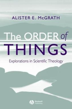 McGrath, Alister E. - The Order of Things: Explorations in Scientific Theology, ebook