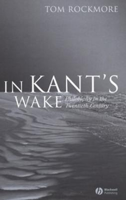 Rockmore, Tom - In Kant's Wake: Philosophy in the Twentieth Century, ebook