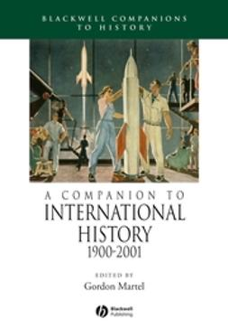 Martel, Gordon - A Companion to International History 1900 - 2001, ebook