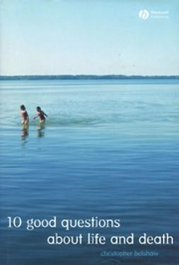 Belshaw, Christopher - 10 Good Questions About Life And Death, ebook
