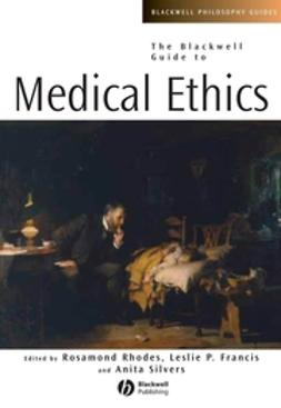 Francis, Leslie P. - The Blackwell Guide to Medical Ethics, ebook