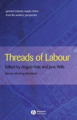 Hale, Angela - Threads of Labour: Garment Industry Supply Chains from the Workers' Perspective, ebook