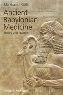 Geller, Markham J. - Ancient Babylonian Medicine: Theory and Practice, ebook