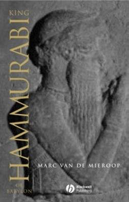 Mieroop, Marc Van De - King Hammurabi of Babylon: A Biography, ebook