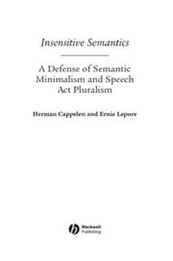 Cappelen, Herman - Insensitive Semantics: A Defense of Semantic Minimalism and Speech Act Pluralism, e-kirja