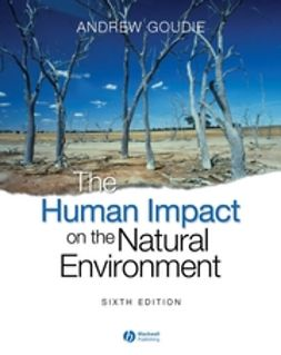 Goudie, Andrew S. - The Human Impact on the Natural Environment: Past, Present, and Future, e-bok