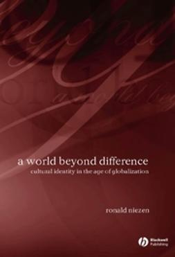 Niezen, Ronald - A World Beyond Difference: Cultural Identity in the Age of Globalization, ebook