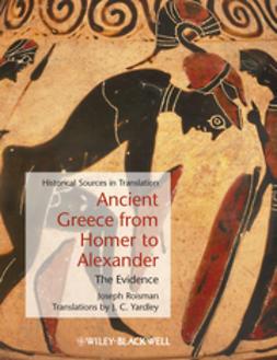 Roisman, Joseph - Ancient Greece from Homer to Alexander: The Evidence, ebook
