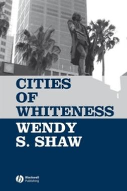 Shaw, Wendy S. - Cities of Whiteness, ebook