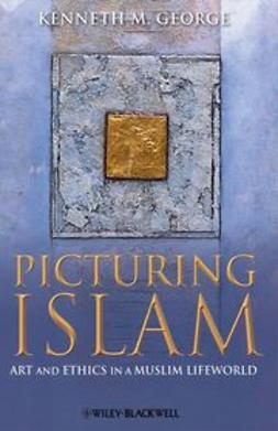 George, Kenneth M. - Picturing Islam: Art and Ethics in a Muslim Lifeworld, e-bok