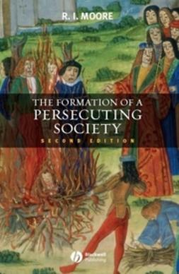Moore, R. I. - Formation of a Persecuting Society: Authority and Deviance in Western Europe 950-1250, ebook