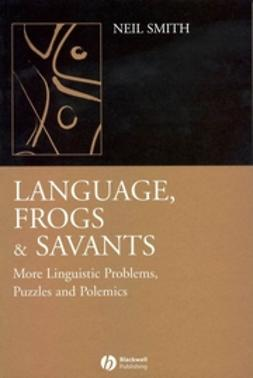 Smith, Neil - Language, Frogs and Savants: More Linguistic Problems, Puzzles and Polemics, e-kirja