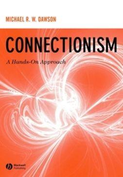Dawson, Michael R. W. - Connectionism: A Hands-on Approach, ebook