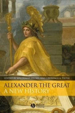 Heckel, Waldemar - Alexander the Great: A New History, ebook