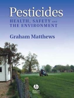 Matthews, G. A. - Pesticides: Health, Safety and the Environment, ebook