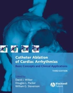 Packer, Douglas L. - Catheter Ablation of Cardiac Arrhythmias: Basic Concepts and Clinical Applications, ebook