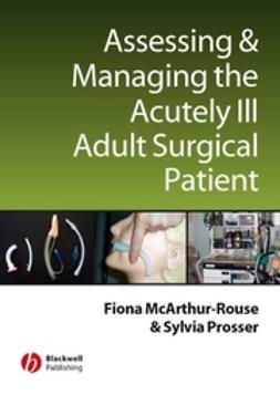 McArthur-Rouse, Fiona - Assessing and Managing the Acutely Ill Adult Surgical Patient, ebook
