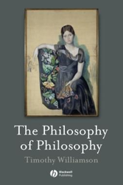 Williamson, Timothy - The Philosophy of Philosophy, e-bok