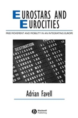Favell, Adrian - Eurostars and Eurocities: Free Movement and Mobility in an Integrating Europe, e-kirja