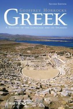 Horrocks, Geoffrey - Greek: A History of the Language and its Speakers, ebook