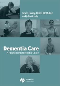 Grealy, James - Dementia Care: A Practical Photographic Guide, ebook