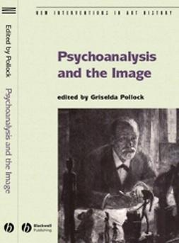 Pollock, Griselda - Psychoanalysis and the Image: Transdisciplinary Perspectives, ebook