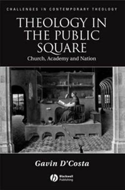 D'Costa, Gavin - Theology in the Public Square: Church, Academy, and Nation, e-bok
