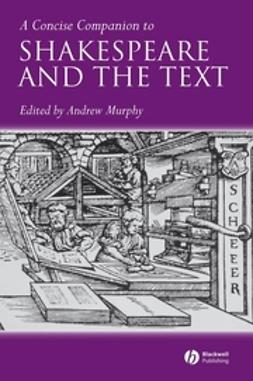 Murphy, Andrew - A Concise Companion to Shakespeare and the Text, ebook