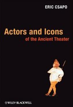 Csapo, Eric - Actors and Icons of the Ancient Theater, e-bok