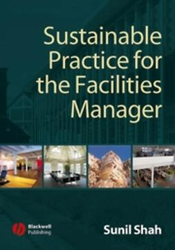 Shah, Sunil - Sustainable Practice for the Facilities Manager, ebook