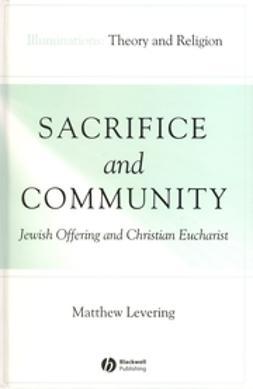 Levering, Mathew - Sacrifice and Community: Jewish Offering and Christian Eucharist, ebook