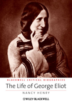 Henry, Nancy - The Life of George Eliot: A Critical Biography, ebook
