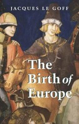 Goff, Jacques Le - The Birth of Europe: 400 - 1500, ebook