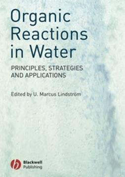 Lindstrom, U. Marcus - Organic Reactions in Water: Principles, Strategies and Applications, ebook