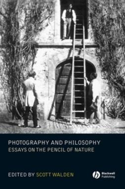 Walden, Scott - Photography and Philosophy: Essays on the Pencil of Nature, ebook