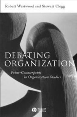 Clegg, Stewart - Debating Organization: Point-Counterpoint in Organization Studies, ebook