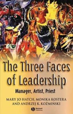 Hatch, Mary Jo - The Three Faces of Leadership: Manager, Artist, Priest, ebook
