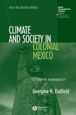 Endfield, Georgina H. - Climate and Society in Colonial Mexico: A Study in Vulnerability, ebook