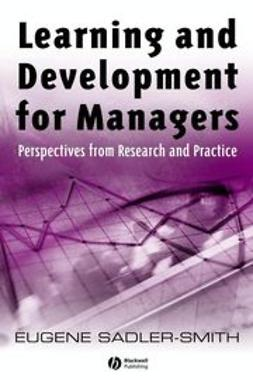Sadler-Smith, Eugene - Learning and Development for Managers: Perspectives from Research and Practice, ebook