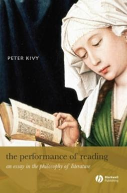 Kivy, Peter - The Performance of Reading: An Essay in the Philosophy of Literature, ebook