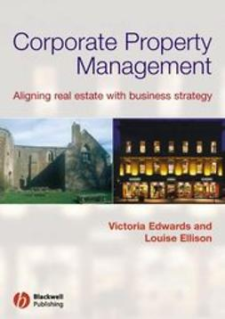 Edwards, Victoria - Corporate Property Management: Aligning Real Estate With Business Strategy, e-bok