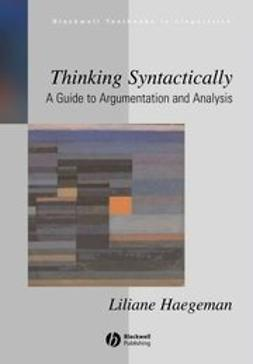 Haegeman, Liliane - Thinking Syntactically: A Guide to Argumentation  and Analysis, ebook