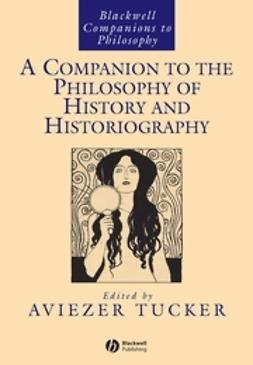 Tucker, Aviezer - A Companion to the Philosophy of History and Historiography, e-bok