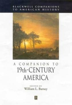 Barney, William - A Companion to 19th-Century America, ebook